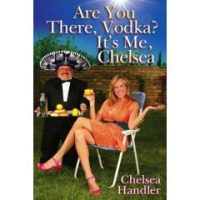 Are You There Vodka? It's me, Chelsea: My Chelsea Handler Hangover