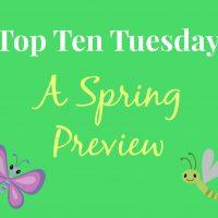 Top Ten Tuesday: A Spring Preview