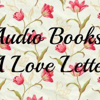 Audio Books: A Love Letter