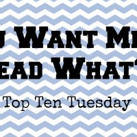 You Want Me to Read What?! (Top Ten Tuesday)