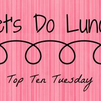 Let's Do Lunch (Top Ten Tuesday)