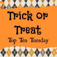 Trick Or Treat! (Top Ten Tuesday)