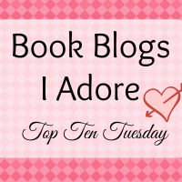 Book Blogs I Adore: Top Ten Tuesday