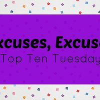 Excuses, Excuses: Top Ten Tuesday