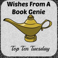 Wishes from a Book Genie: Top Ten Tuesday